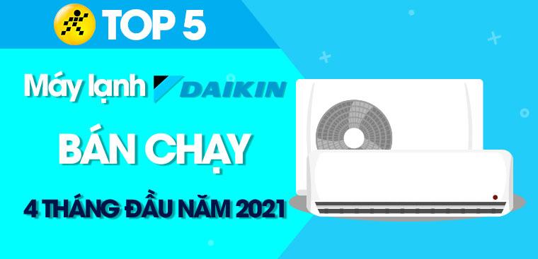 Top 5 máy lạnh Daikin bán chạy nhất 4 tháng đầu năm 2021 tại Điện máy XANH