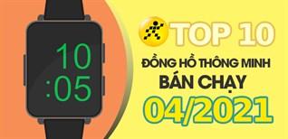 Top 10 đồng hồ, vòng tay thông minh bán chạy nhất tháng 4/2021 tại Điện máy XANH