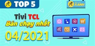 Top 5 Tivi TCL bán chạy nhất tháng 04/2021 tại Điện máy XANH