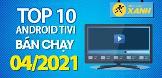 Top 10 Android Tivi bán chạy nhất tháng 4/2021 tại Điện máy XANH
