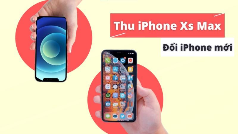 Đổi iPhone Xs Max lấy iPhone mới, giảm đến 2 triệu, trợ giá thu cũ thêm 1 triệu