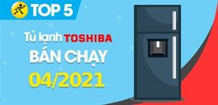 Top 5 tủ lạnh TOSHIBA bán chạy nhất tháng 4/2021 tại Điện máy XANH