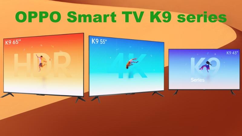 OPPO Smart TV K9 series ra mắt: 3 kích thước màn hình, độ phân giải 4K, điều khiển bằng giọng nói, giá từ 7.1 triệu đồng