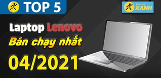 Top 5 Laptop Lenovo bán chạy nhất tháng 4/2021 tại Điện máy XANH