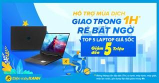 Top 5 laptop giảm đến 5 triệu, hỗ trợ mùa dịch giao hàng cực nhanh. Mua ngay!