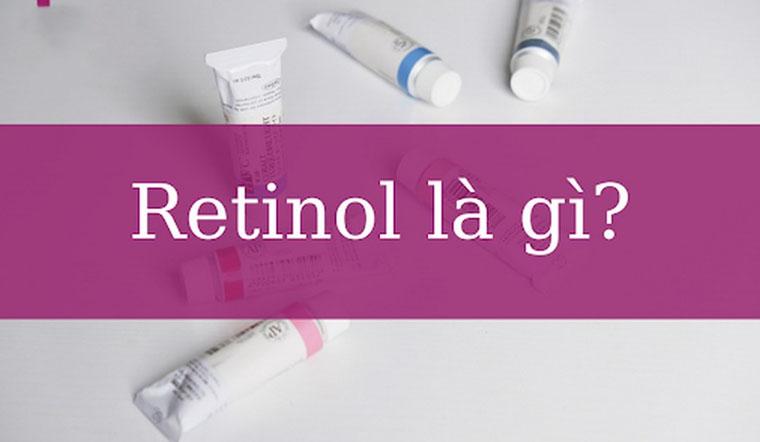 Retinol và 12 lưu ý khi sử dụng retinol mà bạn nên biết