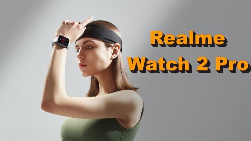Realme Watch 2 Pro ra mắt: Chống nước IP68, đo nhịp tim hay oxy trong máu đều có đủ, pin dùng 14 ngày, giá chỉ 1.7 triệu đồng