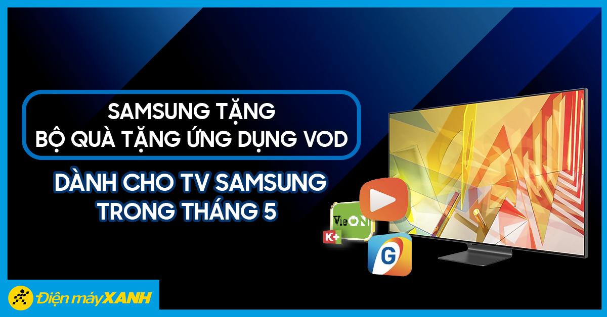 Samsung tặng bộ quà tặng ứng dụng VOD cho TV Samsung trong tháng 05/2021