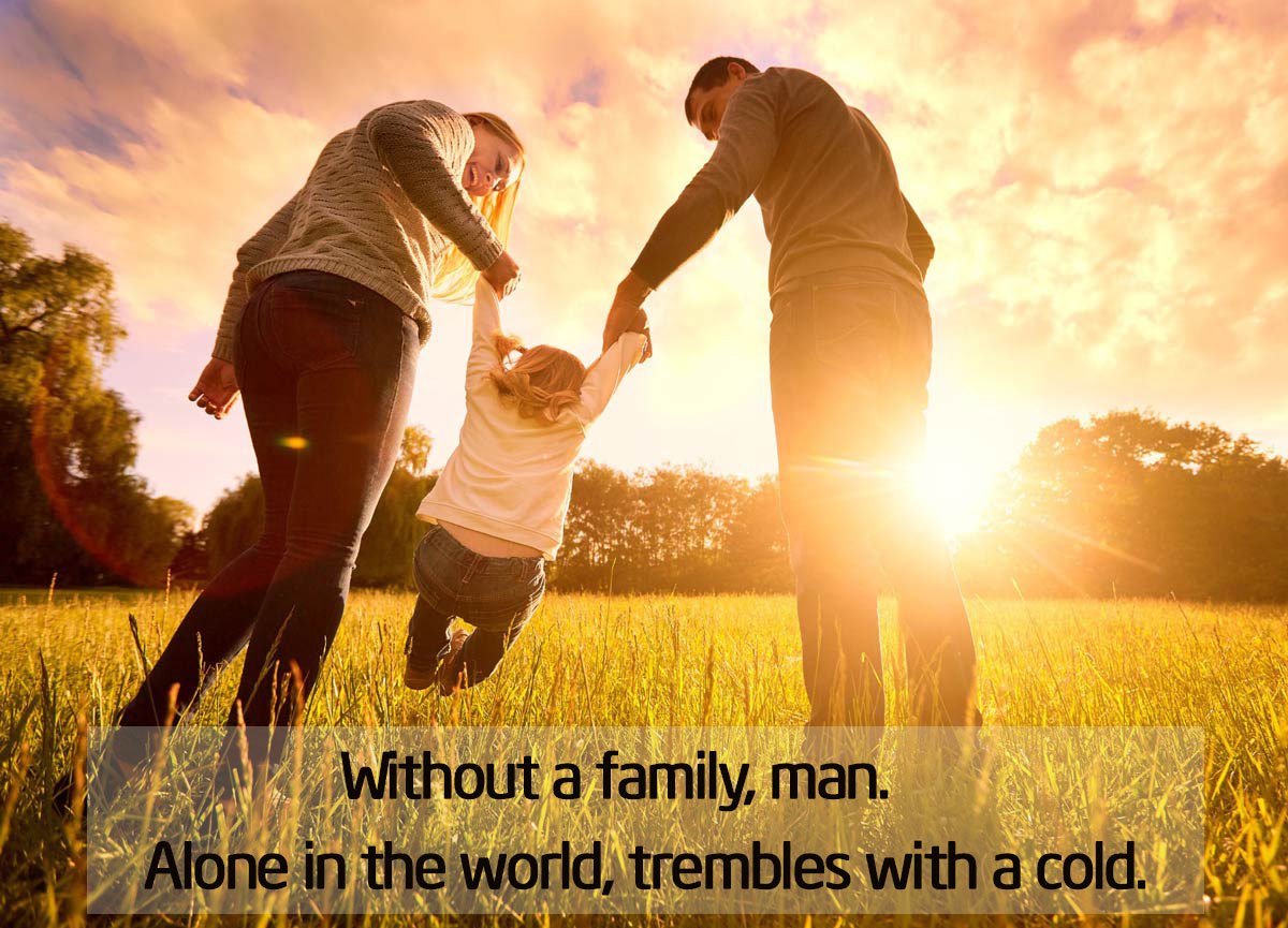 Không có gia đình, người ta cô độc giữa thế gian, run rẩy trong giá lạnh.