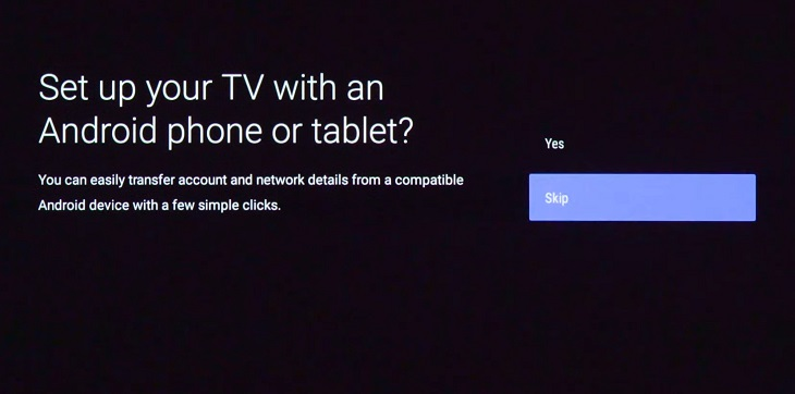 Chọn Skip khi xuất hiện thông báo Set up your TV with an Android phone or tablet