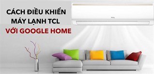Cách điều khiển máy lạnh TCL bằng iPhone, iPad với Google Home