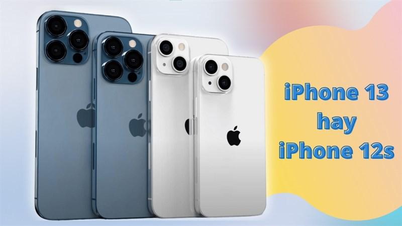 iPhone 13 hay iPhone 12s
