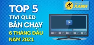 Top 5 Tivi QLED bán chạy nhất 6 tháng đầu năm 2021 tại Điện máy XANH