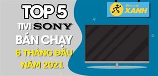 Top 5 Tivi Sony bán chạy nhất 6 tháng đầu năm 2021 tại Điện máy XANH