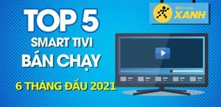 Top 5 Smart Tivi bán chạy nhất 6 tháng đầu năm 2021 tại Điện máy XANH