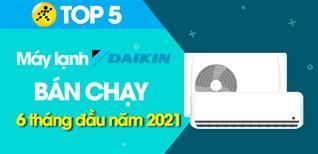 Top 5 Máy lạnh Daikin bán chạy nhất 6 tháng đầu năm 2021 tại Điện máy XANH