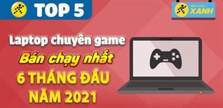 Top 5 Laptop Gaming bán chạy nhất 6 tháng đầu năm 2021 tại Điện máy XANH