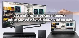 Hướng dẫn cách kết nối tivi Sony BRAVIA với mạng có dây và không dây