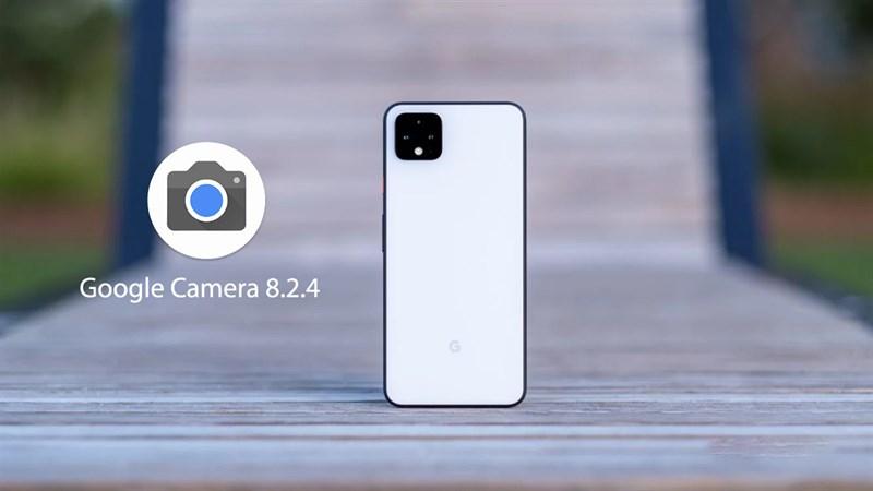 Cách tải Google Camera 8.2.4 mới