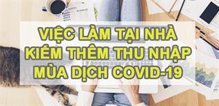 12 việc làm tại nhà (WFH) mùa dịch COVID-19 giúp tăng thu nhập bạn nên biết