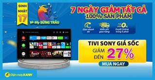 Mừng sinh nhật 17, tivi Sony giảm sâu 27%, trả góp 0%, giao trong 4 giờ chỉ trong 7 ngày