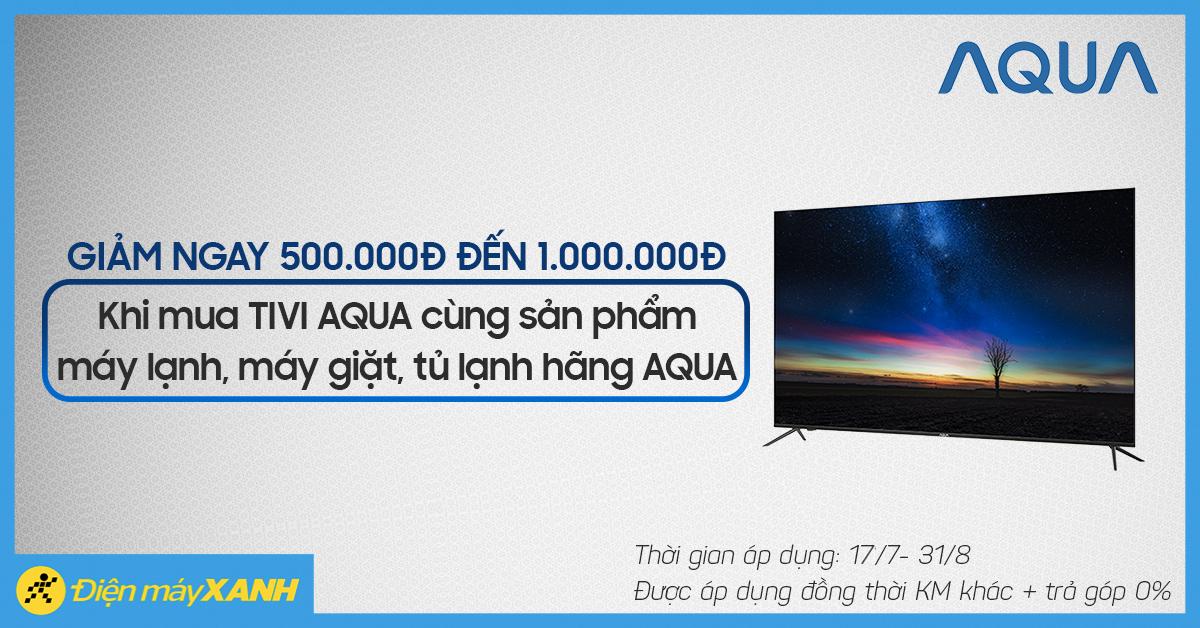 TV AQUA giảm đến 1 triệu đồng khi mua kèm máy lạnh, máy giặt, tủ lạnh AQUA