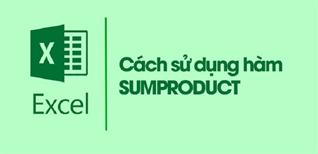 Hàm SUMPRODUCT trong Excel: Cách tính tổng tích đơn giản dễ hiểu