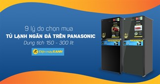 9 lý do chọn mua tủ lạnh ngăn đá trên Panasonic dung tích 150 - 300 lít