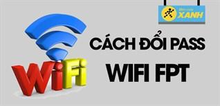 Cách đổi pass WiFi FPT trên điện thoại mới nhất 2021