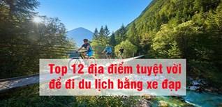 Top 12 địa điểm tuyệt vời để đi du lịch bằng xe đạp