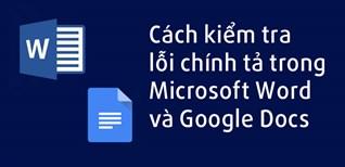 Cách kiểm tra lỗi chính tả trong Word và Google Docs nhanh chóng