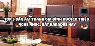 Top 5 dàn âm thanh gia đình dưới 10 triệu nghe nhạc, hát karaoke hay