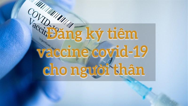 Đăng kí tiêm vaccine cho người thân