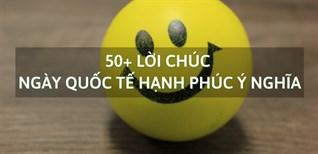 50+ lời chúc ngày quốc tế hạnh phúc ngọt ngào, ý nghĩa và hay nhất