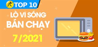 Top 10 Lò vi sóng bán chạy nhất tháng 7/2021 tại Điện máy XANH