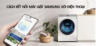 Cách kết nối máy giặt Samsung với điện thoại nhanh chóng