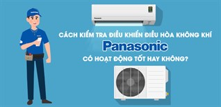 Cách kiểm tra điều khiển máy lạnh Panasonic có hoạt động tốt hay không?