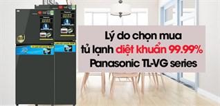 Vì sao nên chọn mua tủ lạnh diệt khuẩn 99.99% Panasonic TL-VG series?