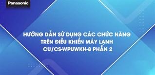 Hướng dẫn sử dụng các chức năng trên điều khiển máy lạnh CU/CS-WPUWKH-8 - Phần 2