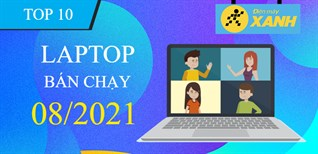 Top 10 Laptop bán chạy nhất tháng 8/2021 tại Điện máy XANH