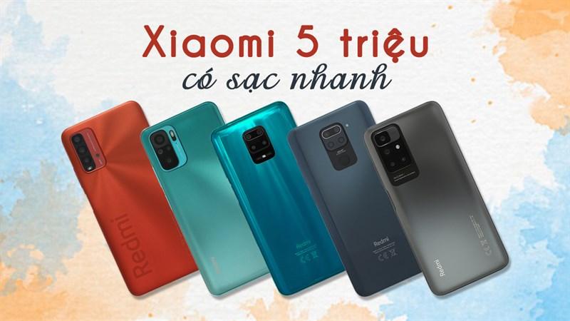 TOP 5 smartphone Xiaomi dưới 5 triệu có sạc nhanh