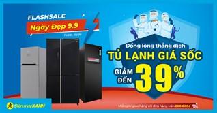 Ngày Vàng 9.9 - Top 10 tủ lạnh giảm SỐC đến 39%, giá tốt giật mình, đa dạng mẫu mã. Mua ngay kẻo lỡ!