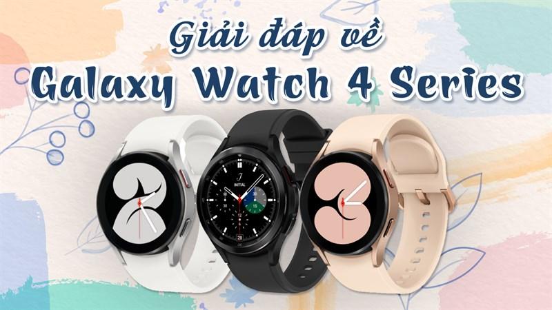 Giải đáp 10 câu hỏi thường gặp về Galaxy Watch 4 Series
