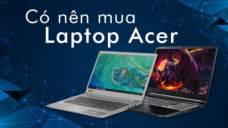 Có nên mua laptop Acer không?