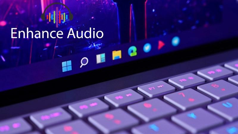 Cách bật Enhance Audio trên Windows 11