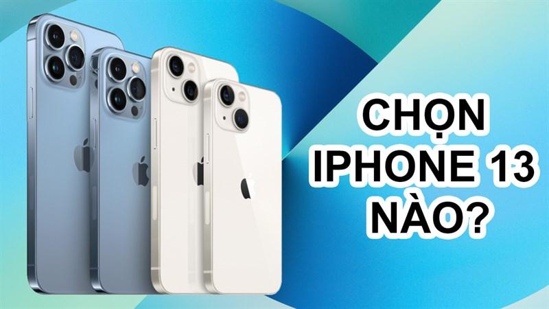 Nên chọn iPhone 13 nào?