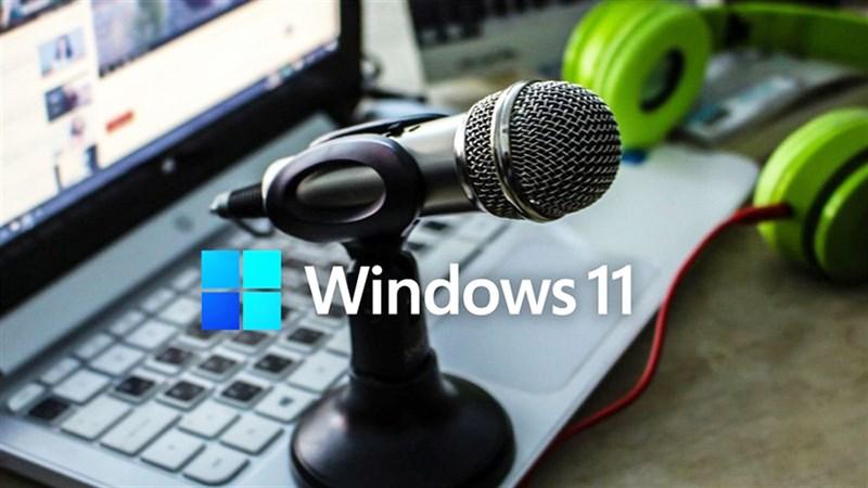 Cách cài đặt micro trên máy tính Windows 11