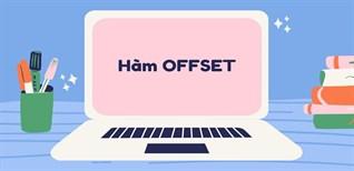 Hàm OFFSET trong Excel: Cách sử dụng để tham chiếu dữ liệu của bảng tính
