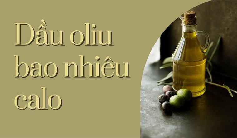 Dầu oliu bao nhiêu calo? Cách dùng dầu oliu giảm cân