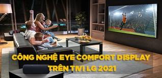 Tìm hiểu tất tần tật về công nghệ Eye Comfort Display trên tivi LG 2021